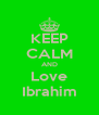 KEEP CALM AND Love Ibrahim - Personalised Poster A4 size
