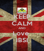 KEEP CALM AND Love  IBSI - Personalised Poster A4 size
