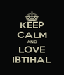 KEEP CALM AND LOVE IBTIHAL - Personalised Poster A4 size