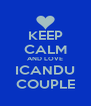 KEEP CALM AND LOVE ICANDU COUPLE - Personalised Poster A4 size