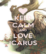 KEEP CALM AND LOVE ICARUS - Personalised Poster A4 size