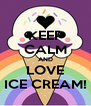 KEEP CALM AND LOVE ICE CREAM! - Personalised Poster A4 size