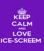 KEEP CALM AND LOVE ICE-SCREEM  - Personalised Poster A4 size