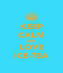 KEEP CALM AND LOVE ICE-TEA - Personalised Poster A4 size