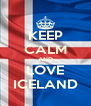 KEEP CALM AND LOVE ICELAND - Personalised Poster A4 size