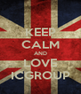 KEEP CALM AND LOVE ICGROUP - Personalised Poster A4 size