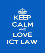 KEEP CALM AND LOVE ICT LAW - Personalised Poster A4 size