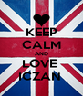 KEEP CALM AND LOVE  ICZAN  - Personalised Poster A4 size