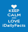KEEP CALM AND LOVE iDailyFacts - Personalised Poster A4 size