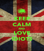 KEEP CALM AND LOVE IDIOTS - Personalised Poster A4 size