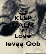 KEEP CALM AND Love Ievąą Qob - Personalised Poster A4 size