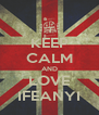 KEEP CALM AND LOVE IFEANYI - Personalised Poster A4 size