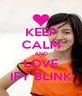 KEEP CALM AND LOVE IFY BLINK - Personalised Poster A4 size