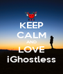 KEEP CALM AND LOVE iGhostless - Personalised Poster A4 size