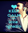 KEEP CALM AND love  ignazio - Personalised Poster A4 size