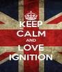 KEEP CALM AND LOVE IGNITION - Personalised Poster A4 size