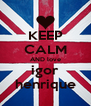 KEEP CALM AND love igor henrique - Personalised Poster A4 size