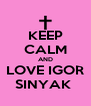 KEEP CALM AND LOVE IGOR SINYAK  - Personalised Poster A4 size