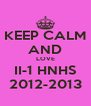 KEEP CALM AND LOVE II-1 HNHS 2012-2013 - Personalised Poster A4 size