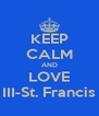 KEEP CALM AND LOVE III-St. Francis - Personalised Poster A4 size