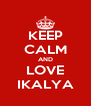 KEEP CALM AND LOVE IKALYA - Personalised Poster A4 size