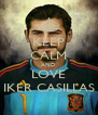 KEEP CALM AND LOVE IKER CASILLAS - Personalised Poster A4 size