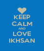 KEEP CALM AND LOVE IKHSAN - Personalised Poster A4 size