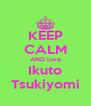 KEEP CALM AND love Ikuto Tsukiyomi - Personalised Poster A4 size