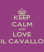 KEEP CALM AND LOVE IL CAVALLO - Personalised Poster A4 size