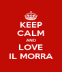 KEEP CALM AND LOVE IL MORRA - Personalised Poster A4 size