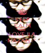 KEEP CALM AND LOVE ILA NAZAH :*  - Personalised Poster A4 size