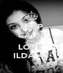 KEEP CALM AND LOVE  ILDA <3 - Personalised Poster A4 size