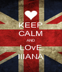 KEEP CALM AND LOvE IlIANA - Personalised Poster A4 size