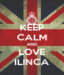 KEEP CALM AND LOVE ILINCA - Personalised Poster A4 size