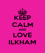KEEP CALM AND LOVE ILKHAM - Personalised Poster A4 size