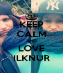 KEEP CALM AND LOVE ILKNUR - Personalised Poster A4 size
