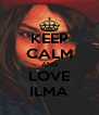 KEEP CALM AND LOVE ILMA - Personalised Poster A4 size