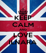 KEEP CALM AND LOVE ILNARA - Personalised Poster A4 size