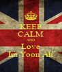 KEEP CALM AND Love Im Yoon Ah - Personalised Poster A4 size