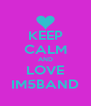 KEEP CALM AND LOVE IM5BAND - Personalised Poster A4 size