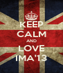 KEEP CALM AND LOVE IMA'13 - Personalised Poster A4 size