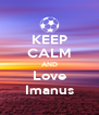 KEEP CALM AND Love Imanus - Personalised Poster A4 size
