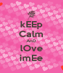 kEEp Calm AnD lOve imEe - Personalised Poster A4 size