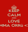 KEEP CALM AND LOVE IMMA ORRù <3 - Personalised Poster A4 size