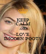 KEEP CALM AND LOVE IMOGEN POOTS - Personalised Poster A4 size