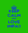 KEEP CALM AND LOVE IMPA!! - Personalised Poster A4 size