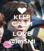 KEEP CALM AND LOVE @imSMI - Personalised Poster A4 size