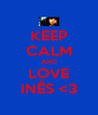 KEEP CALM AND LOVE INÊS <3 - Personalised Poster A4 size