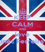 KEEP CALM AND love Inês Ferreira - Personalised Poster A4 size