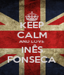 KEEP CALM AND LOVE INÊS FONSECA - Personalised Poster A4 size